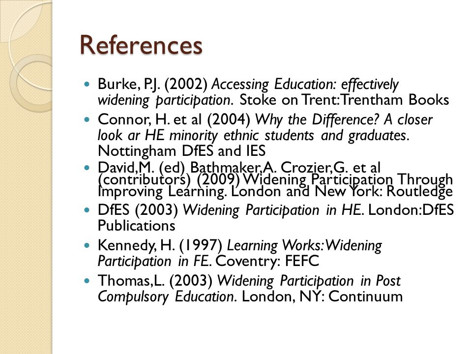 References Burke, P.J. (2002) Accessing Education: effectively widening participation.