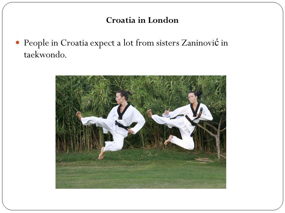 People in Croatia expect a lot from sisters Zaninovi ć in taekwondo. Croatia in London