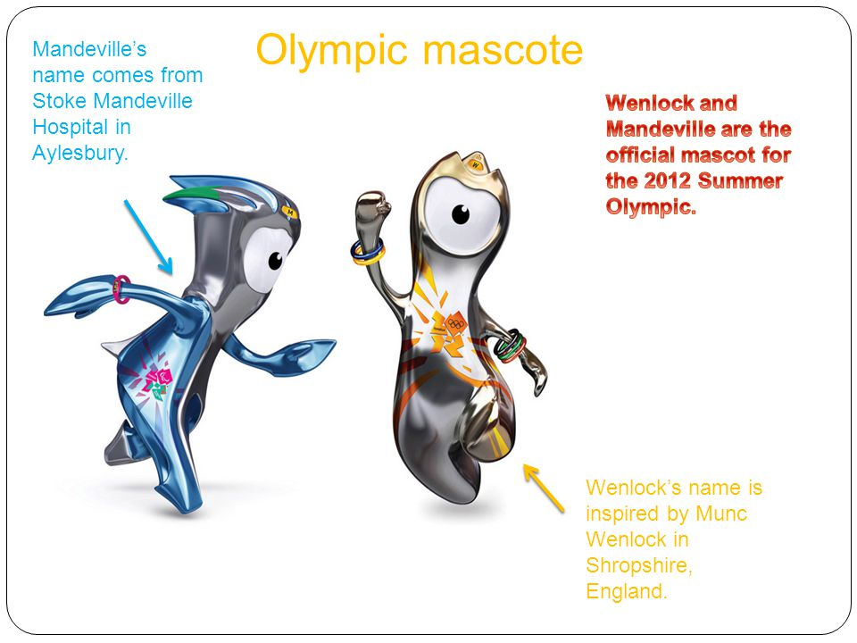 Olympic mascote Wenlock's name is inspired by Munc Wenlock in Shropshire, England.