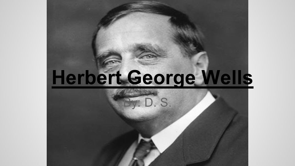 Herbert George Wells By: D. S.