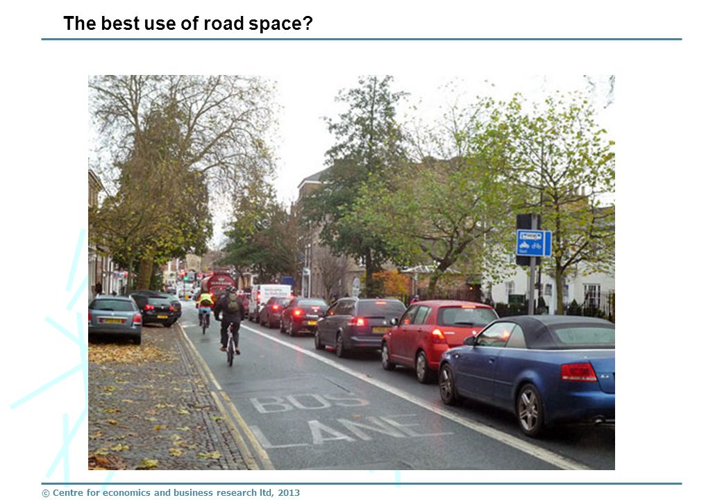 © Centre for economics and business research ltd, 2013 The best use of road space