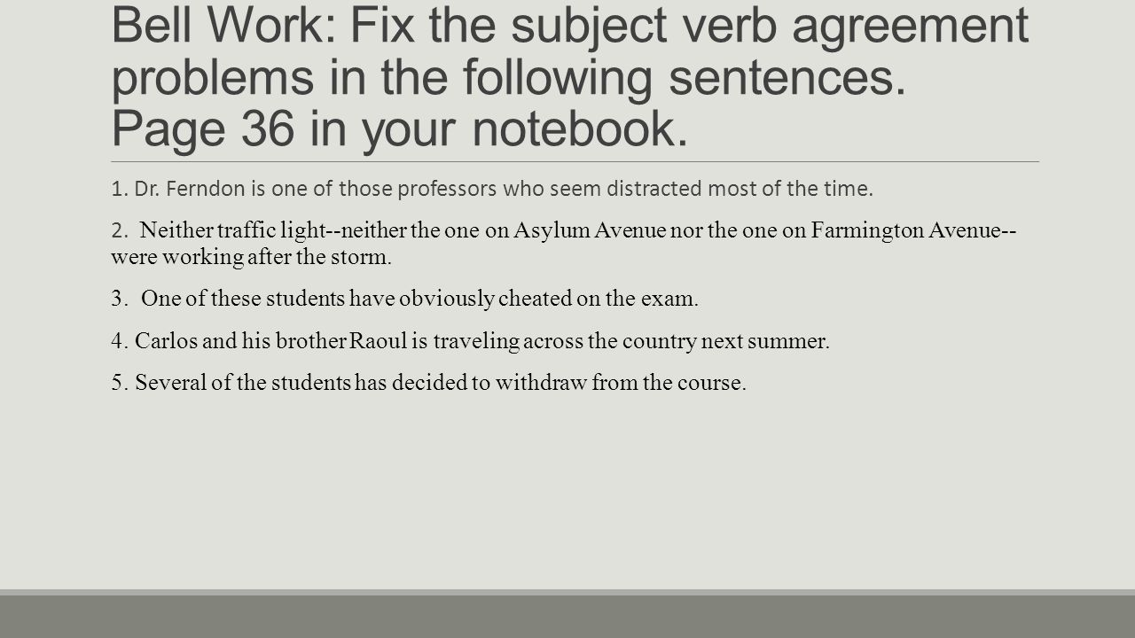 Bell Work: Fix the subject verb agreement problems in the following sentences.