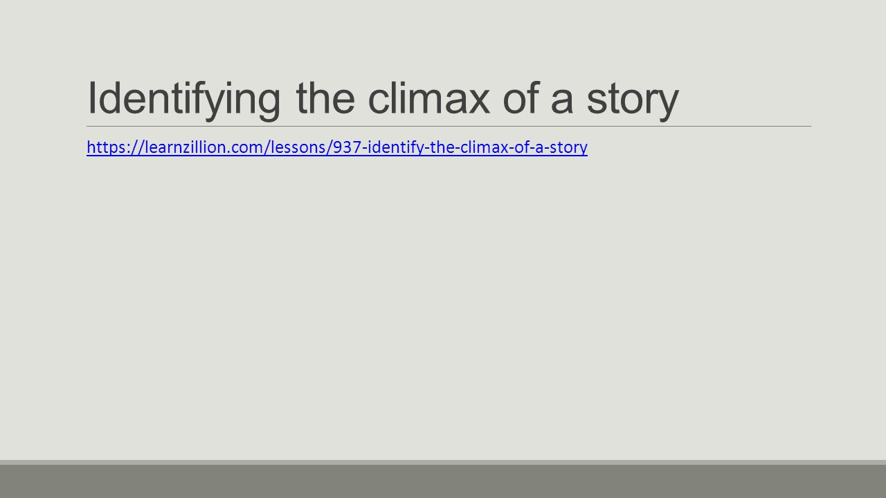 Identifying the climax of a story https://learnzillion.com/lessons/937-identify-the-climax-of-a-story