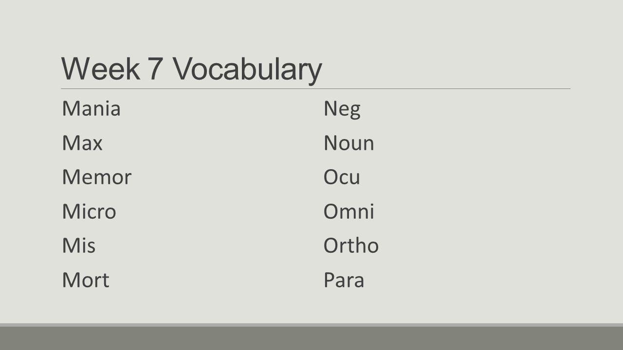 Week 7 Vocabulary Mania Max Memor Micro Mis Mort Neg Noun Ocu Omni Ortho Para