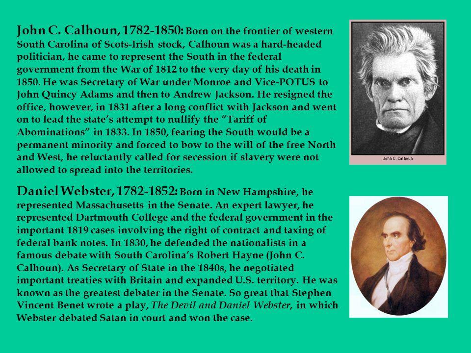 John C. Calhoun, 1782-1850: Born on the frontier of western South Carolina of Scots-Irish stock, Calhoun was a hard-headed politician, he came to repr