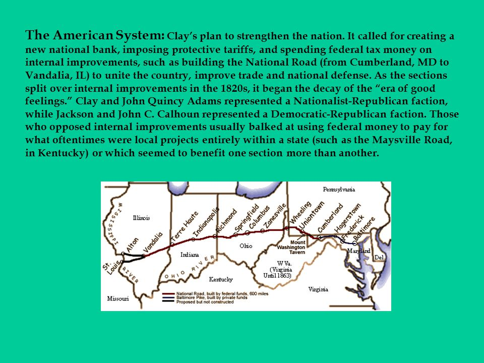 The American System: Clay's plan to strengthen the nation. It called for creating a new national bank, imposing protective tariffs, and spending feder