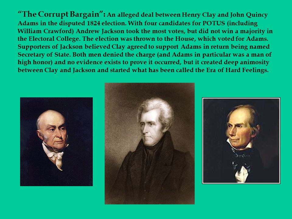 """""""The Corrupt Bargain"""": An alleged deal between Henry Clay and John Quincy Adams in the disputed 1824 election. With four candidates for POTUS (includi"""