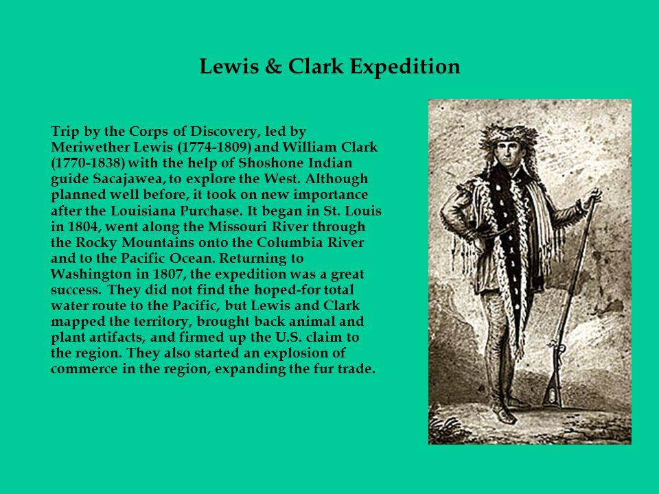 Trip by the Corps of Discovery, led by Meriwether Lewis (1774-1809) and William Clark (1770-1838) with the help of Shoshone Indian guide Sacajawea, to