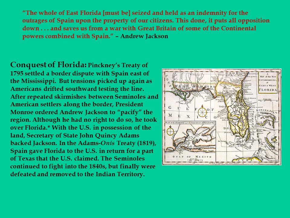 Conquest of Florida: Pinckney's Treaty of 1795 settled a border dispute with Spain east of the Mississippi. But tensions picked up again as Americans