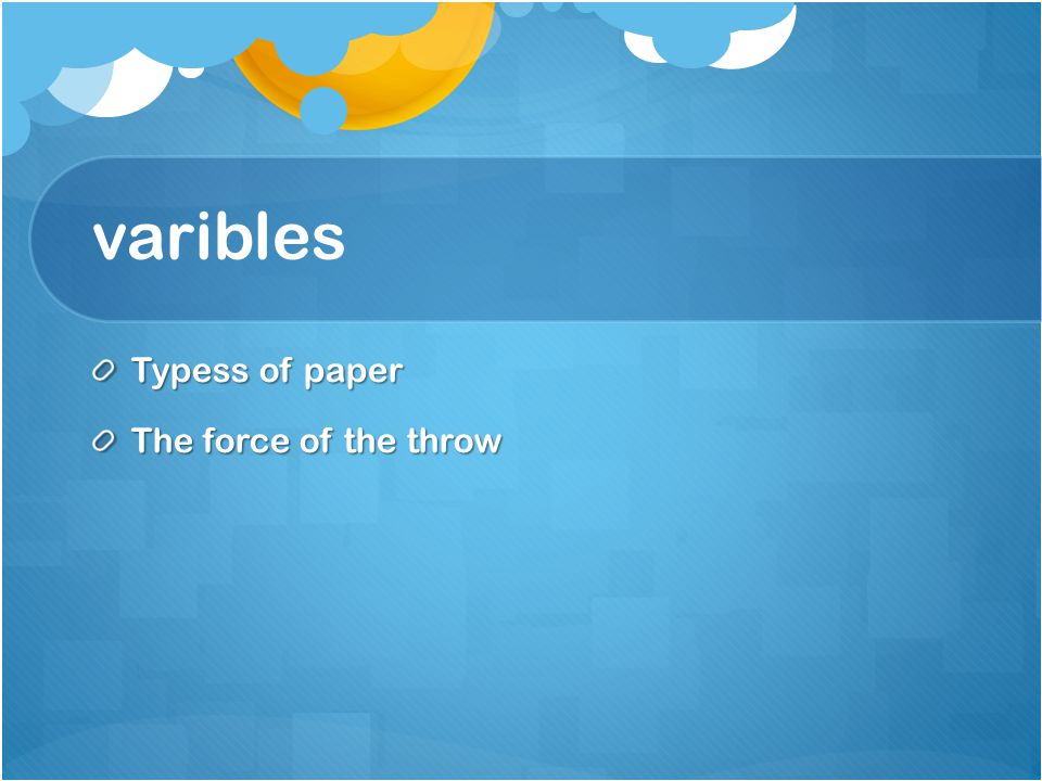 varibles Typess of paper The force of the throw