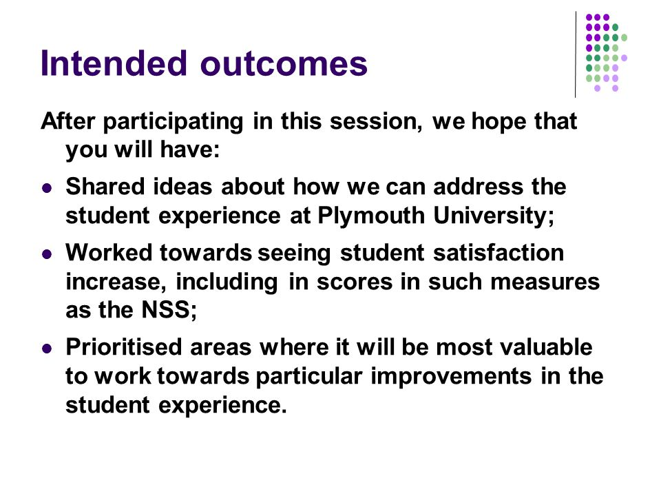 Intended outcomes After participating in this session, we hope that you will have: Shared ideas about how we can address the student experience at Ply