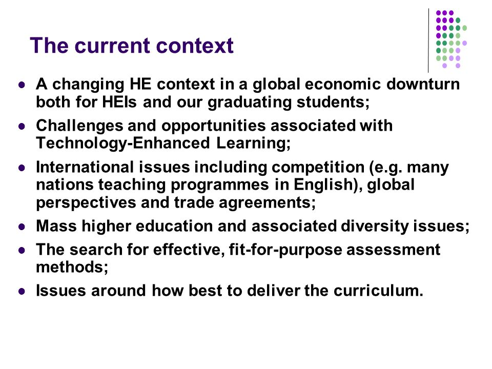 The current context A changing HE context in a global economic downturn both for HEIs and our graduating students; Challenges and opportunities associ