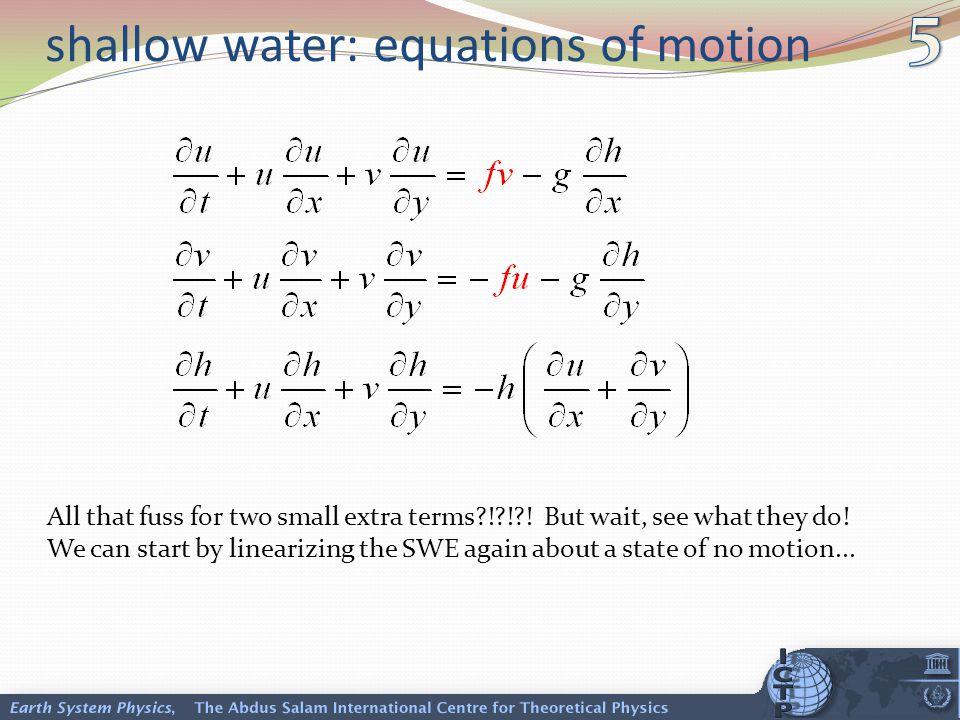 SWE: linearization with f Remember the terms in lowercase are the perturbations about the mean state.