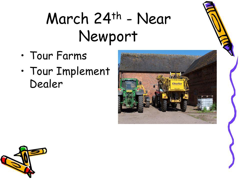 March 24 th - Near Newport Tour Farms Tour Implement Dealer