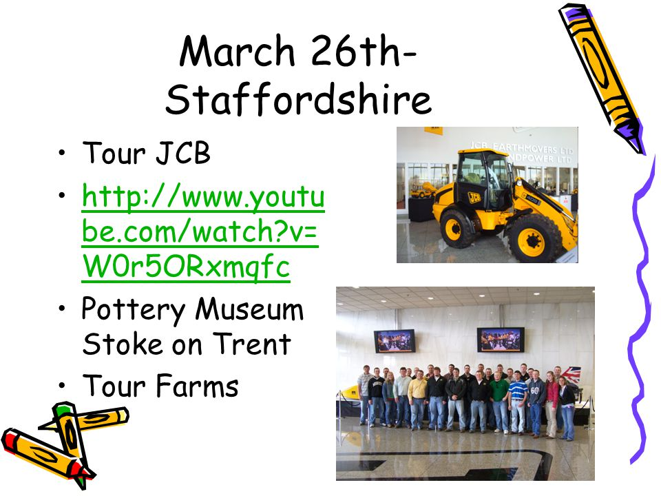 March 26th- Staffordshire Tour JCB http://www.youtu be.com/watch v= W0r5ORxmqfchttp://www.youtu be.com/watch v= W0r5ORxmqfc Pottery Museum Stoke on Trent Tour Farms