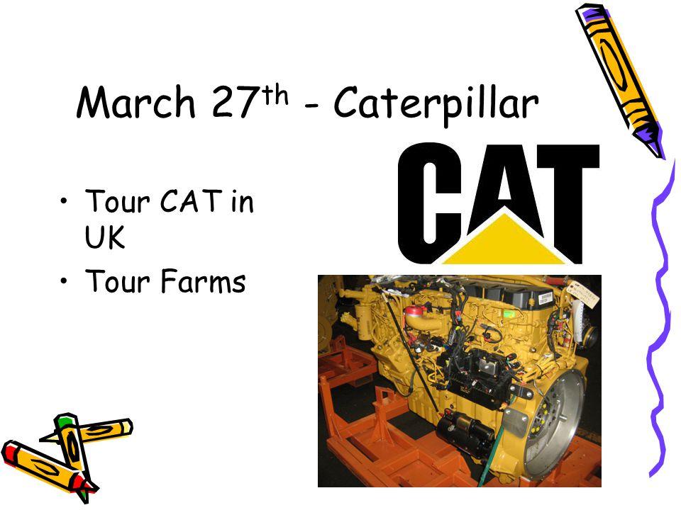 March 27 th - Caterpillar Tour CAT in UK Tour Farms