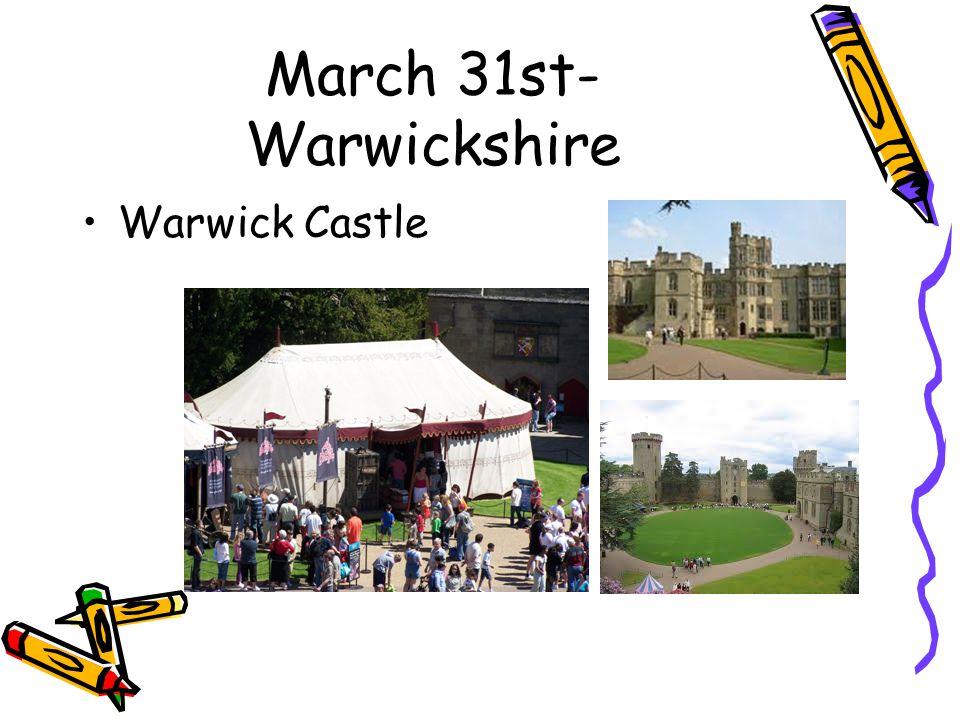March 31st- Warwickshire Warwick Castle