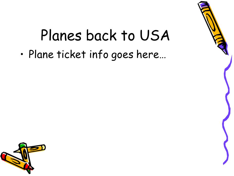 Planes back to USA Plane ticket info goes here…