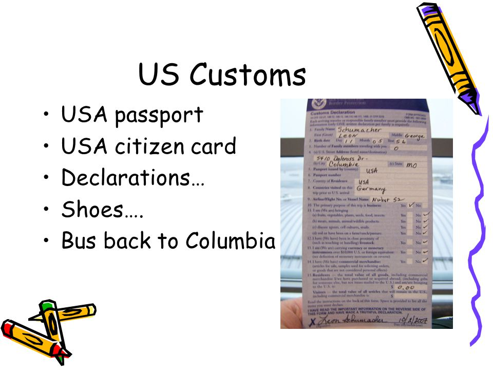 US Customs USA passport USA citizen card Declarations… Shoes…. Bus back to Columbia