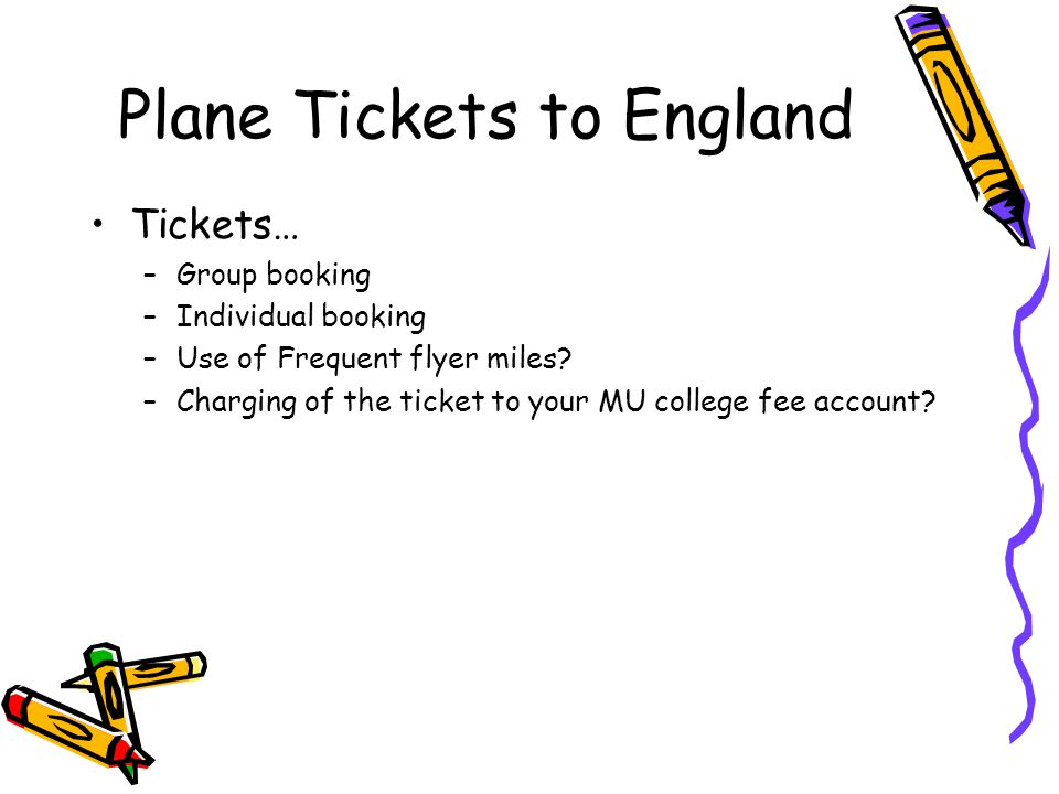 Tickets… –Group booking –Individual booking –Use of Frequent flyer miles.