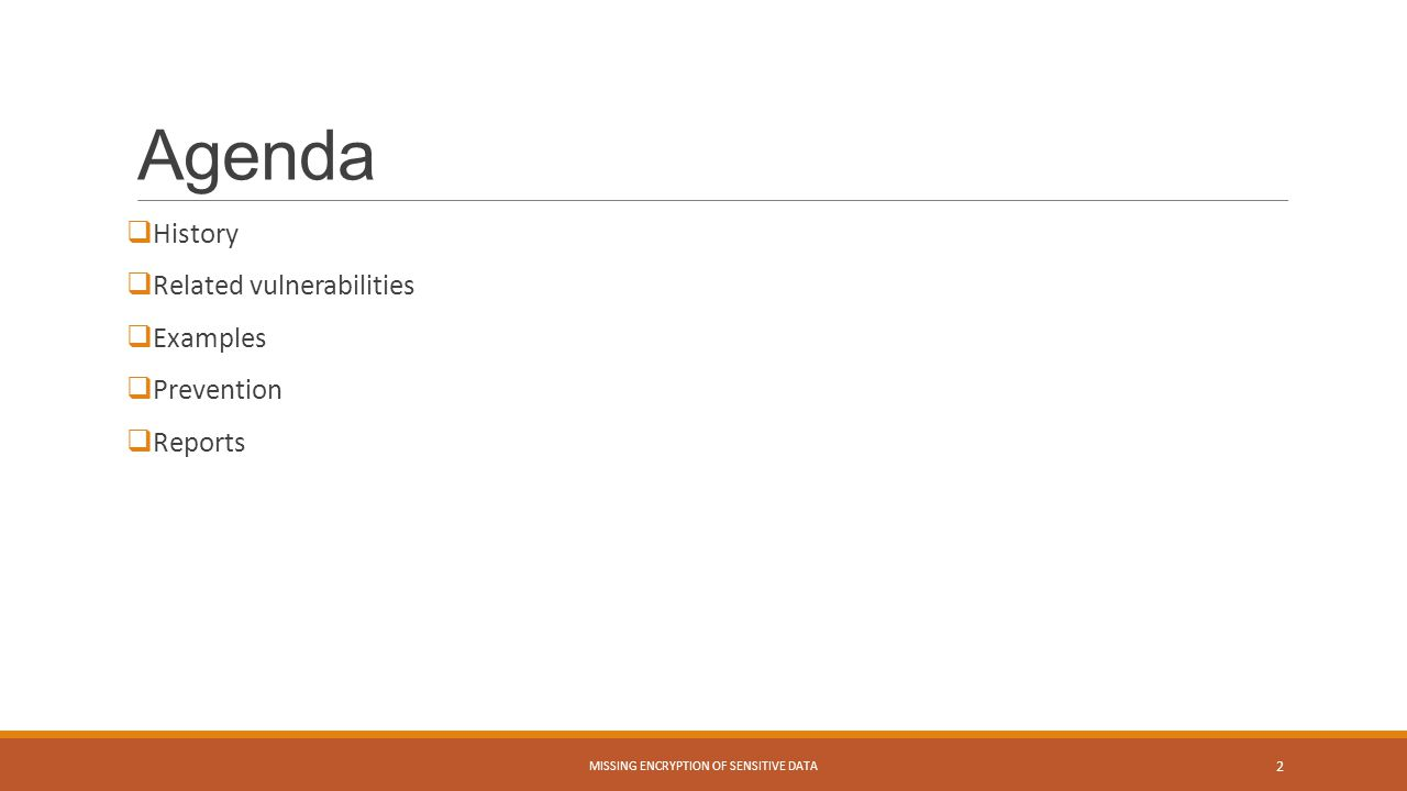 Agenda  History  Related vulnerabilities  Examples  Prevention  Reports MISSING ENCRYPTION OF SENSITIVE DATA 2