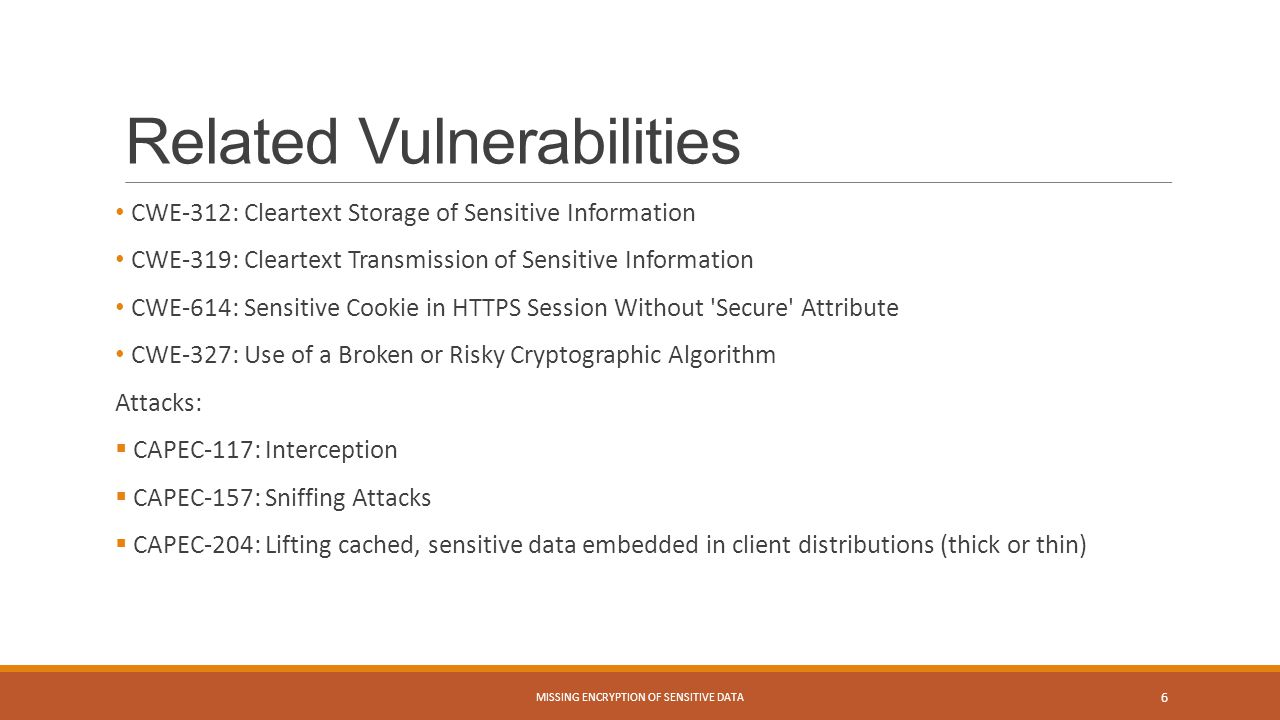 Related Vulnerabilities CWE-312: Cleartext Storage of Sensitive Information CWE-319: Cleartext Transmission of Sensitive Information CWE-614: Sensitiv