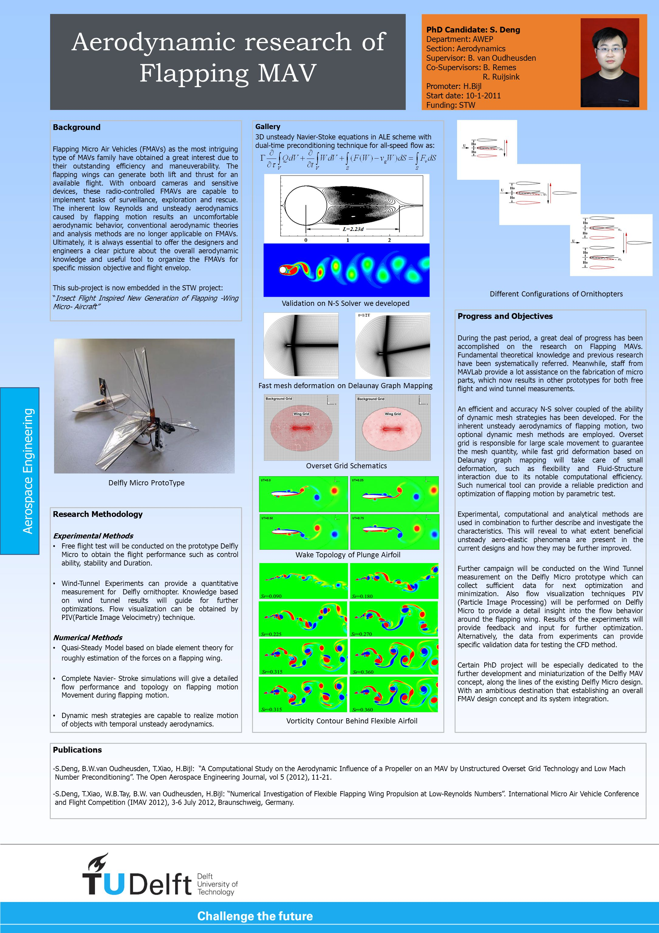Aerodynamic research of Flapping MAV Background Flapping Micro Air Vehicles (FMAVs) as the most intriguing type of MAVs family have obtained a great interest due to their outstanding efficiency and maneuverability.