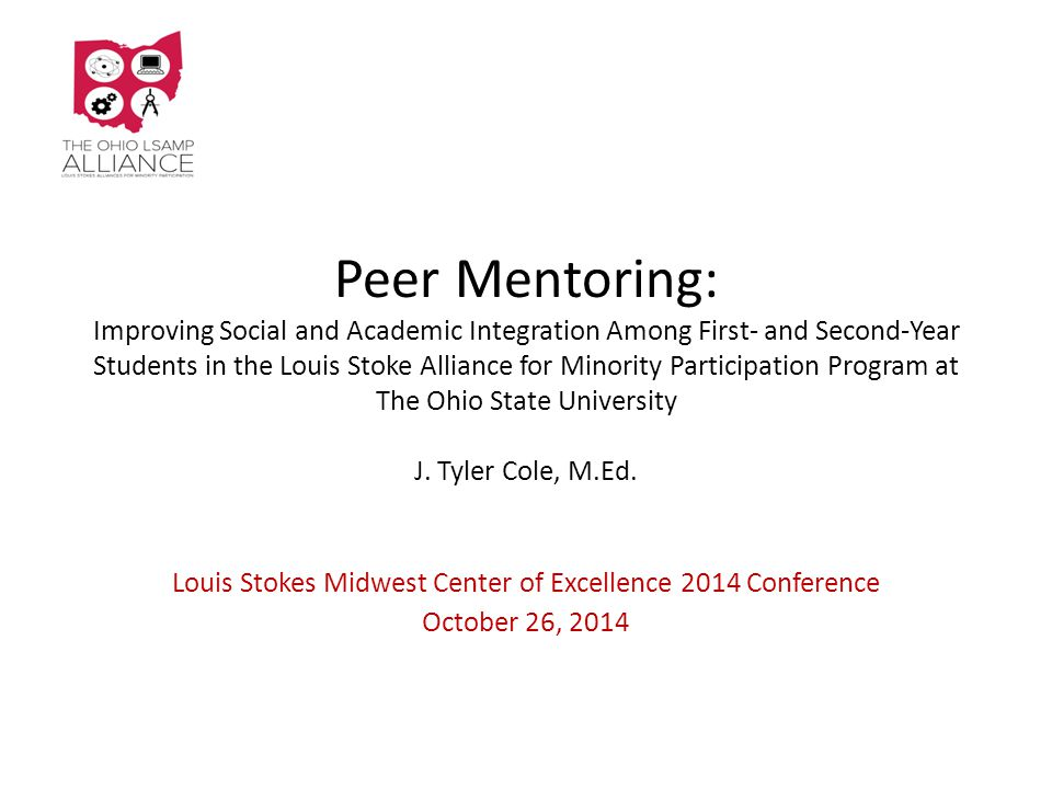 Peer Mentoring: Improving Social and Academic Integration Among First- and Second-Year Students in the Louis Stoke Alliance for Minority Participation Program at The Ohio State University J.