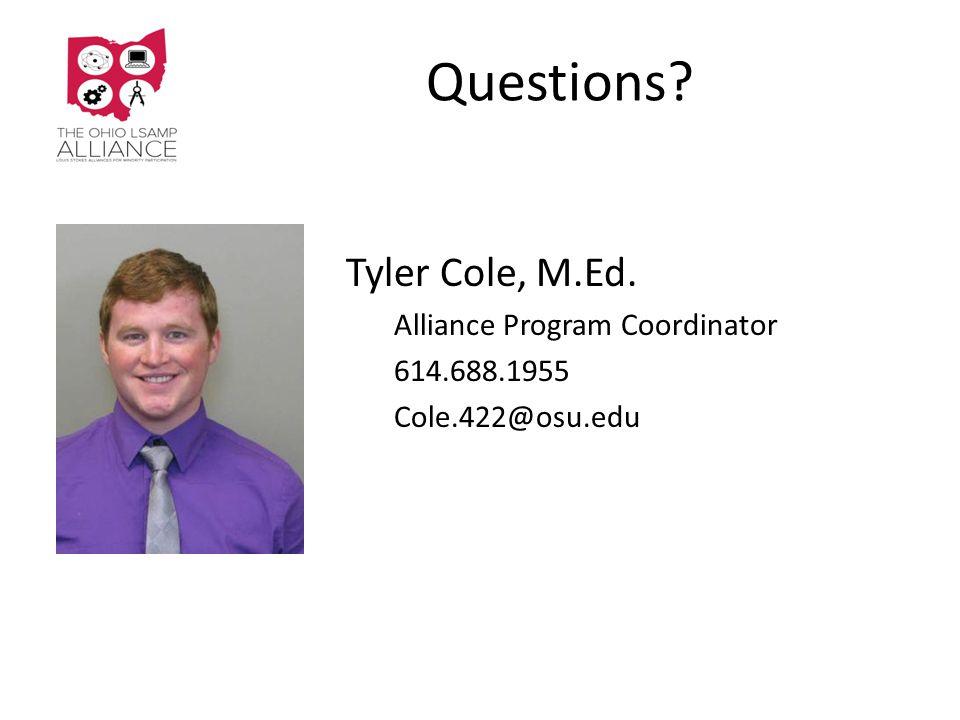 Questions Tyler Cole, M.Ed. Alliance Program Coordinator 614.688.1955 Cole.422@osu.edu
