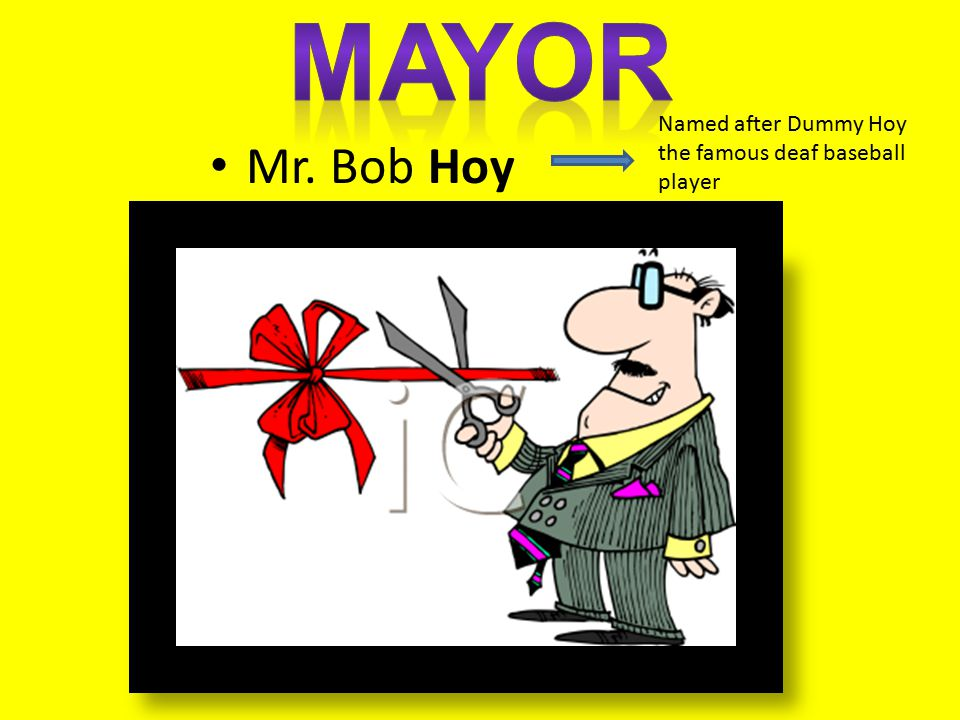 Mr. Bob Hoy Named after Dummy Hoy the famous deaf baseball player
