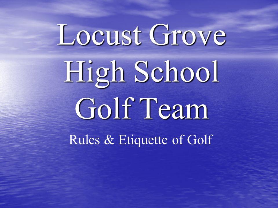 Locust Grove High School Golf Team Rules & Etiquette of Golf