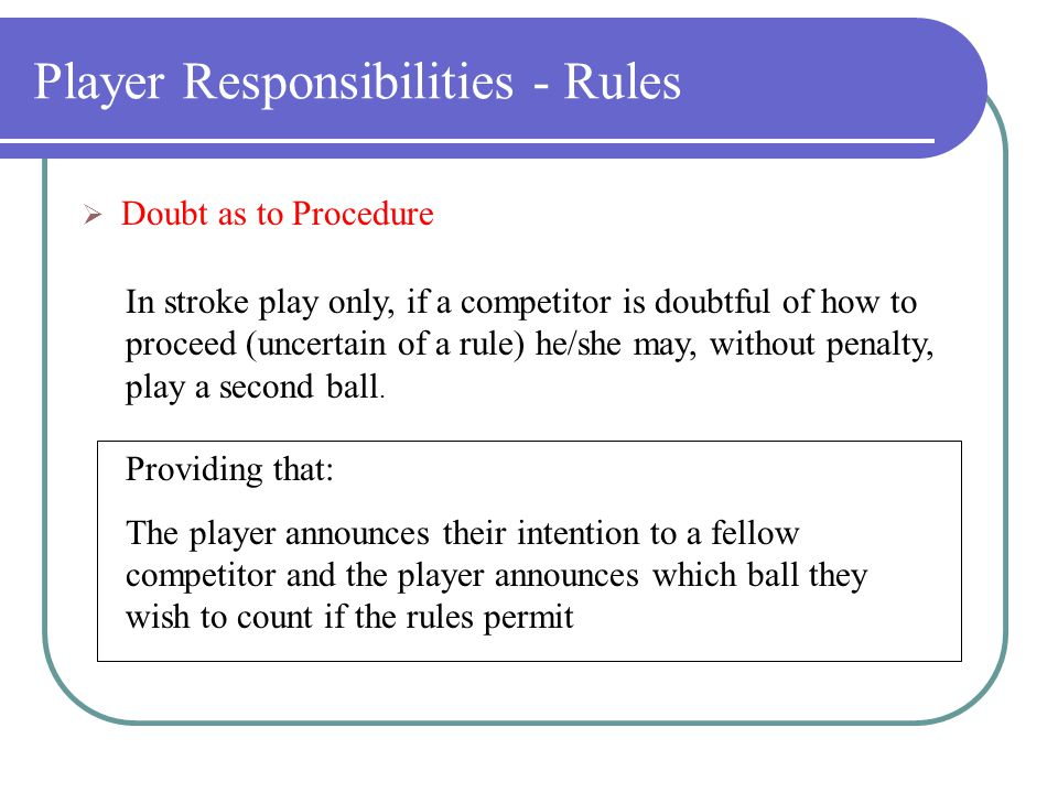 Player Responsibilities - Rules  It is the obligation of every player to know and follow the USGA Rules of Golf.