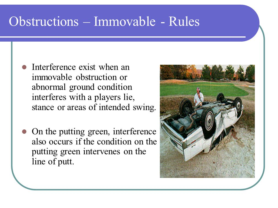 Obstructions – Movable - Rules Movable Obstructions anywhere may be moved. If your ball moves, replace it without penalty.