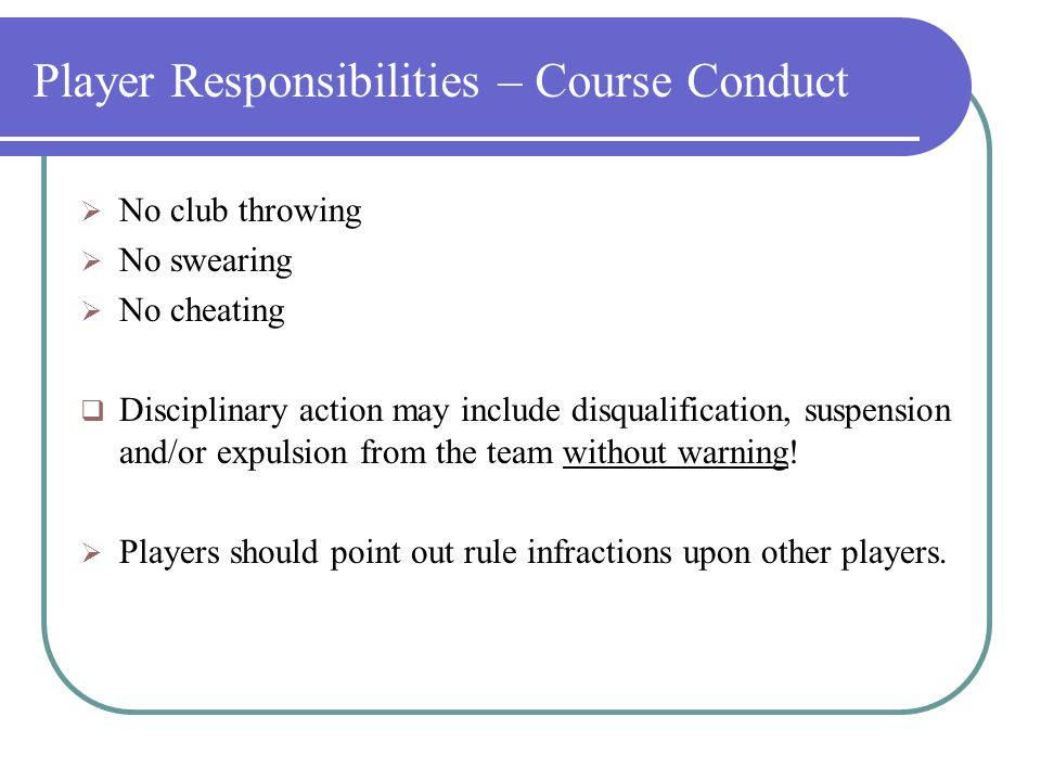 Player Responsibilities - Etiquette  Be considerate of other players!.