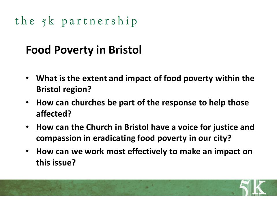 Food Poverty in Bristol What is the extent and impact of food poverty within the Bristol region.