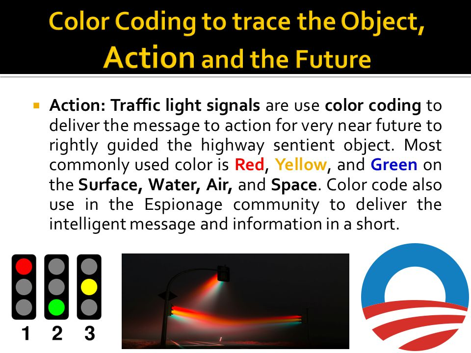 Action: Traffic light signals are use color coding to deliver the message to action for very near future to rightly guided the highway sentient object.
