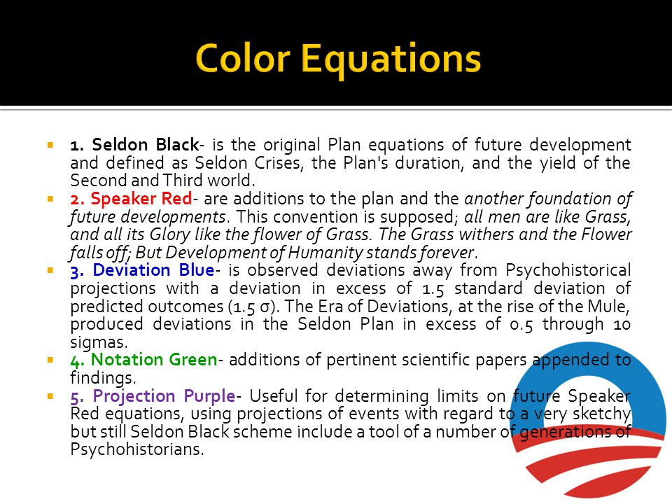 1. Seldon Black- is the original Plan equations of future development and defined as Seldon Crises, the Plan's duration, and the yield of the Second