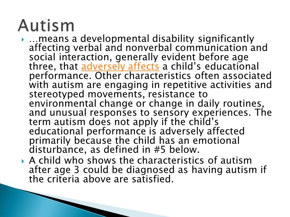  … means a developmental disability significantly affecting verbal and nonverbal communication and social interaction, generally evident before age three, that adversely affects a child's educational performance.