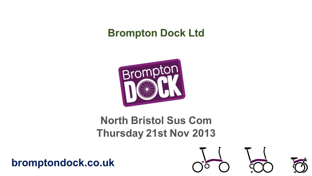 Brompton Dock Ltd North Bristol Sus Com Thursday 21st Nov 2013 bromptondock.co.uk