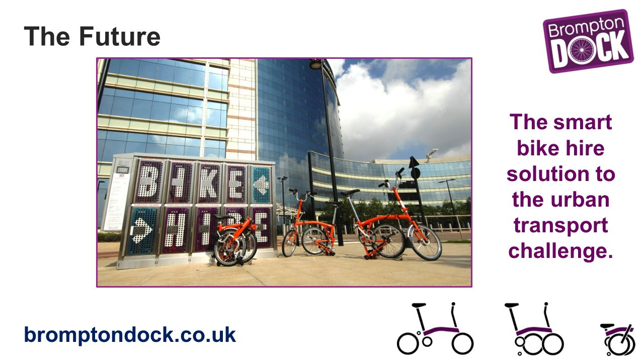 The smart bike hire solution to the urban transport challenge. bromptondock.co.uk The Future