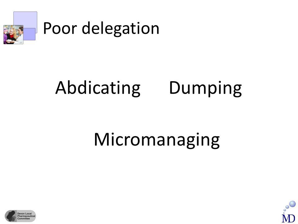 Poor delegation AbdicatingDumping Micromanaging