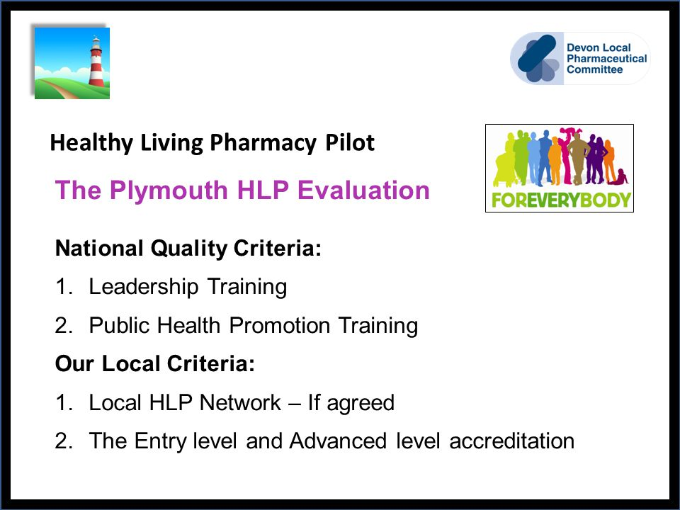 Think different. Do different. Be different. Healthy Living Pharmacy Pilot The Plymouth HLP Evaluation National Quality Criteria: 1.Leadership Trainin