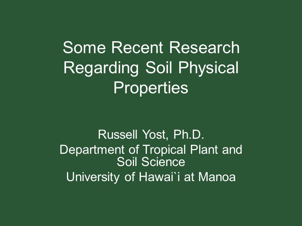 Some Recent Research Regarding Soil Physical Properties Russell Yost, Ph.D.