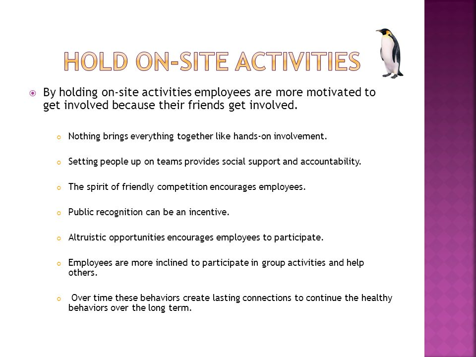  By holding on-site activities employees are more motivated to get involved because their friends get involved.