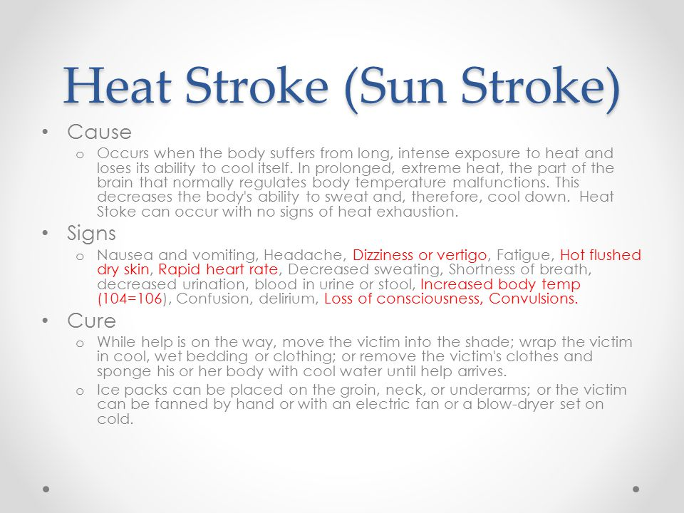 Heat Stroke (Sun Stroke) Cause o Occurs when the body suffers from long, intense exposure to heat and loses its ability to cool itself.