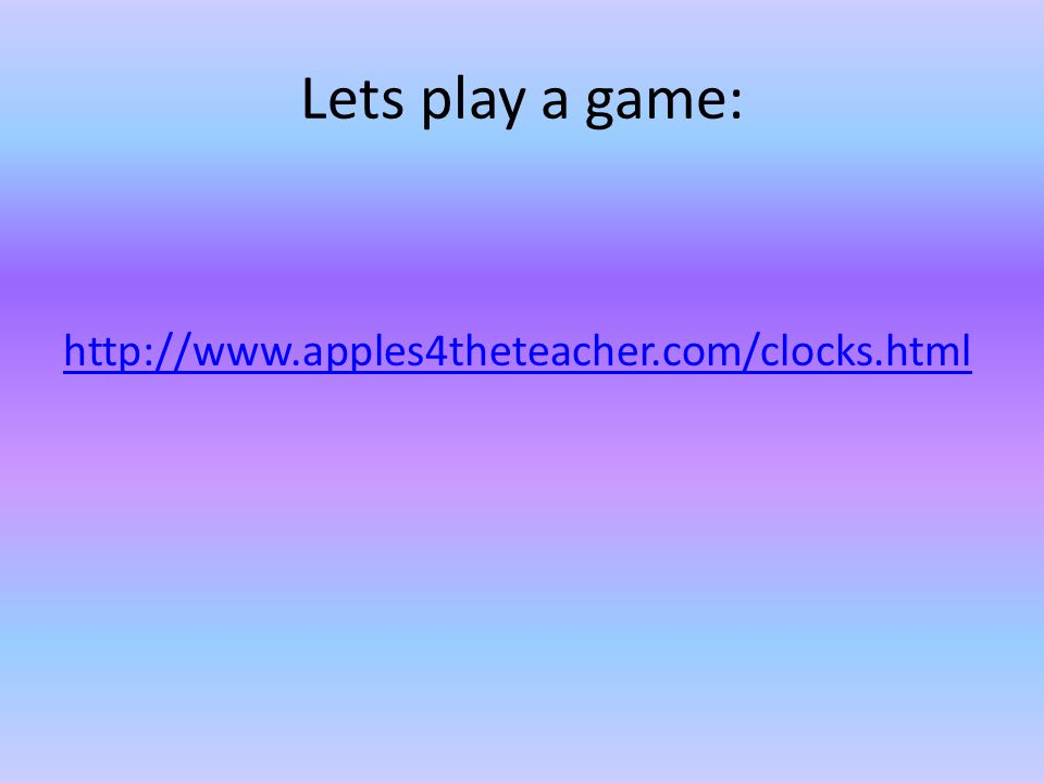 Lets play a game: http://www.apples4theteacher.com/clocks.html