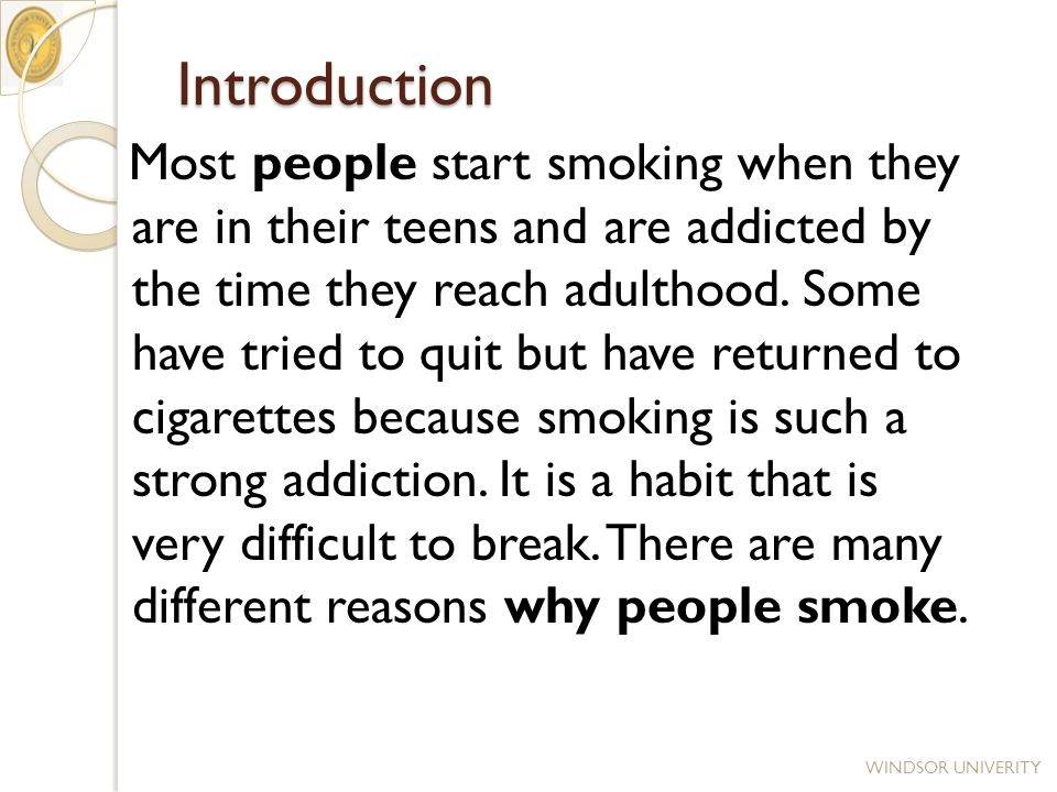 Introduction Most people start smoking when they are in their teens and are addicted by the time they reach adulthood.