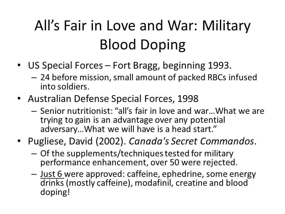 All's Fair in Love and War: Military Blood Doping US Special Forces – Fort Bragg, beginning 1993. – 24 before mission, small amount of packed RBCs inf