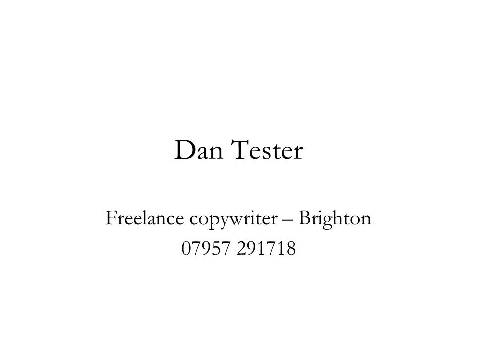Dan Tester Freelance copywriter – Brighton 07957 291718