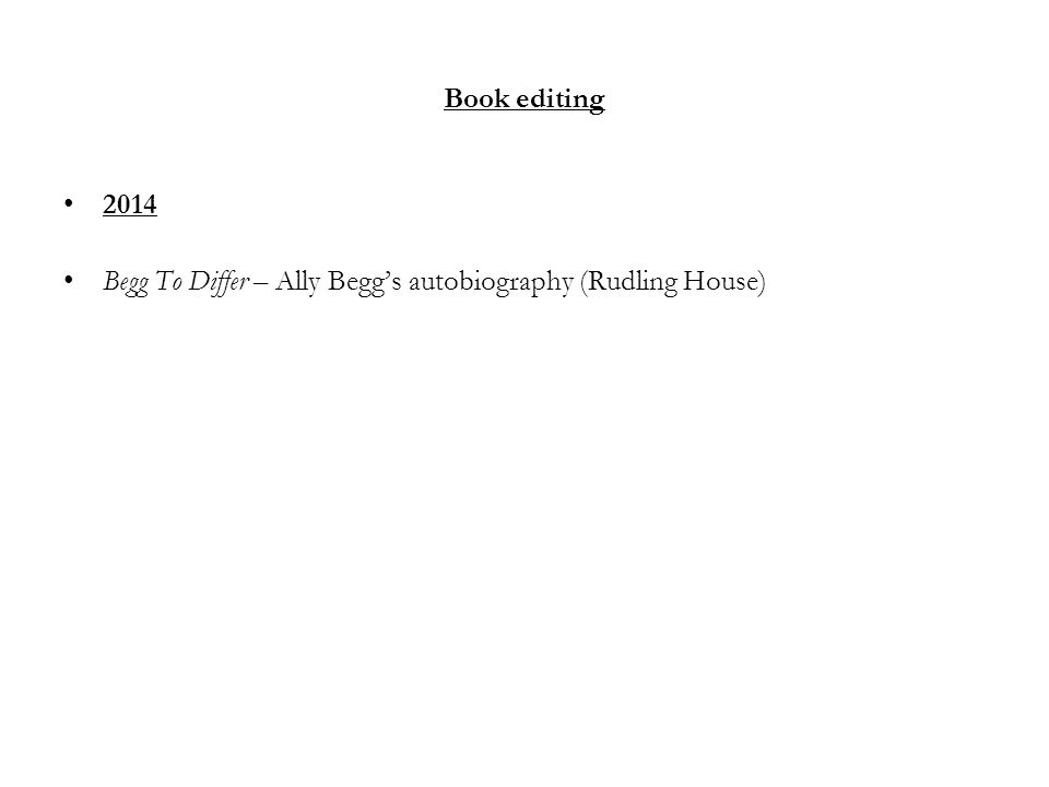 Book editing 2014 Begg To Differ – Ally Begg's autobiography (Rudling House)